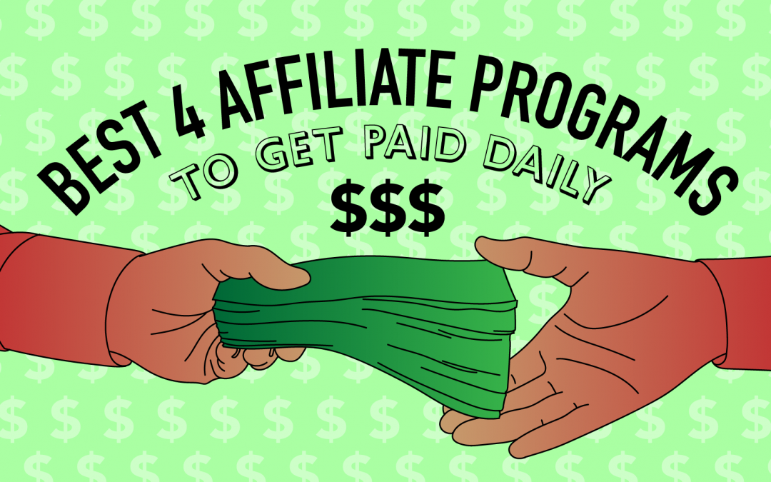 Best 4 Affiliate Programs to Get Paid Daily