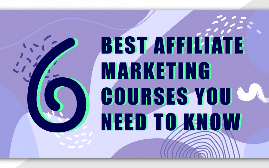 6 Best Affiliate Marketing Courses You Need To Know