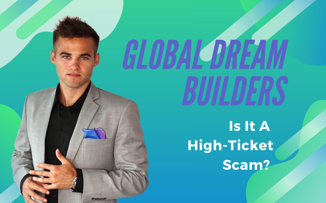 Global Dream Builders 2020 Review – A High-Ticket Scam?