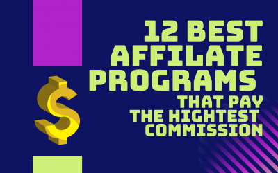 12 Best Affiliate Programs That Pay The Highest Commission