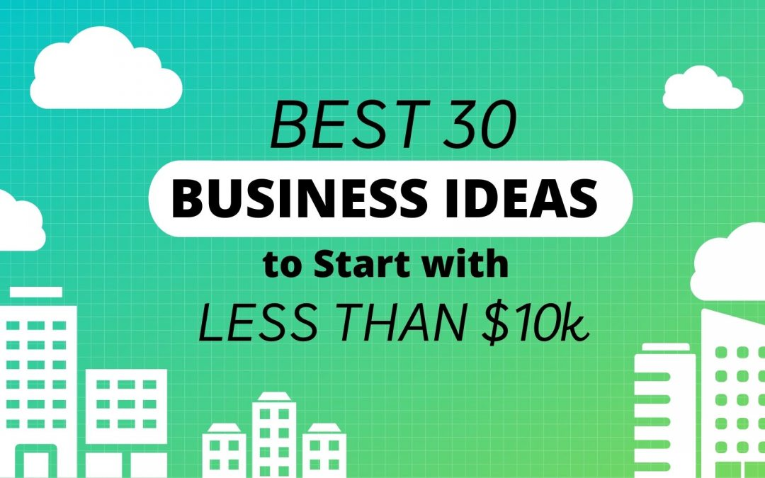 Best 30 Business Ideas to Start With Less Than $10K