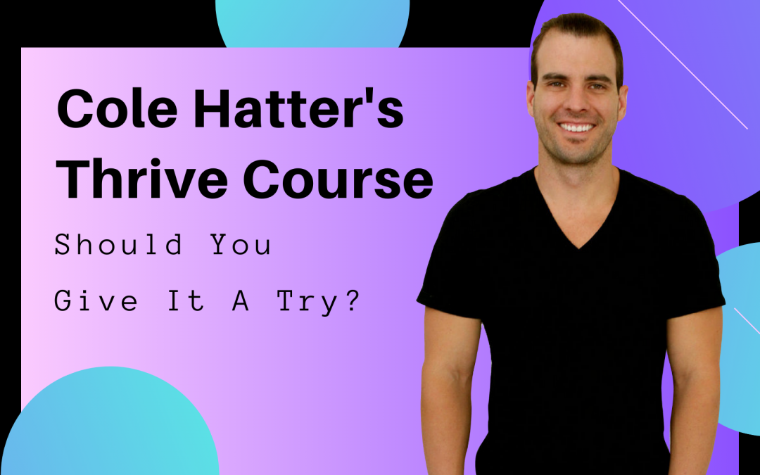 Cole Hatter's Thrive Course Review – Should You Give It A Try?