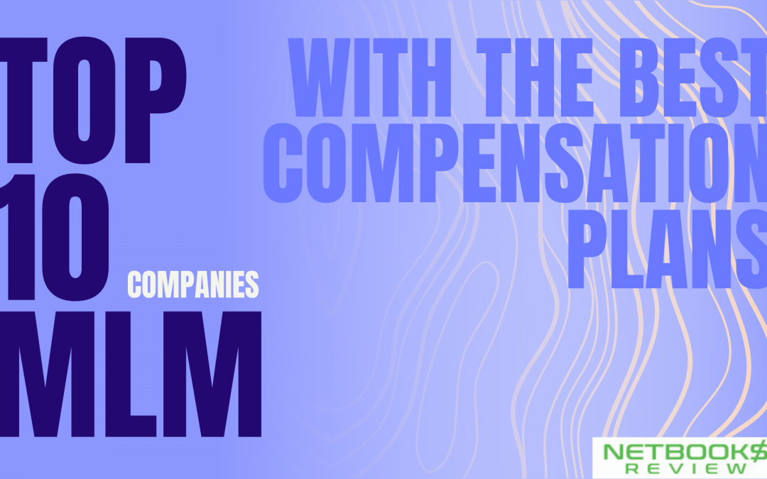 Top 10 MLM Companies With The Best Compensation Plan