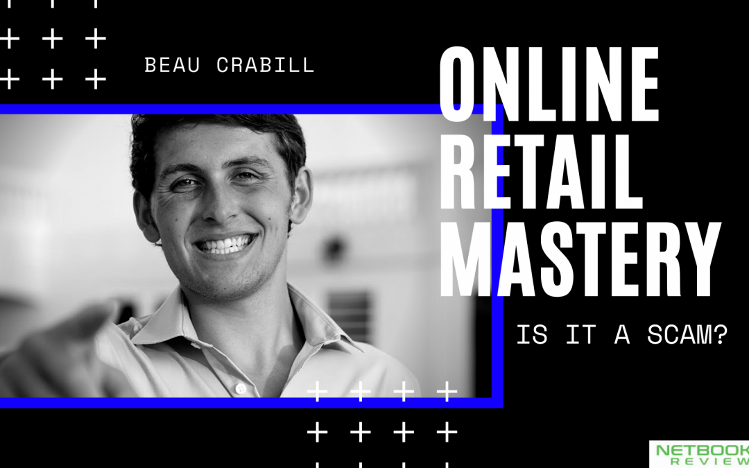 Beau Crabill Online Retail Mastery Review – Is It A Scam?