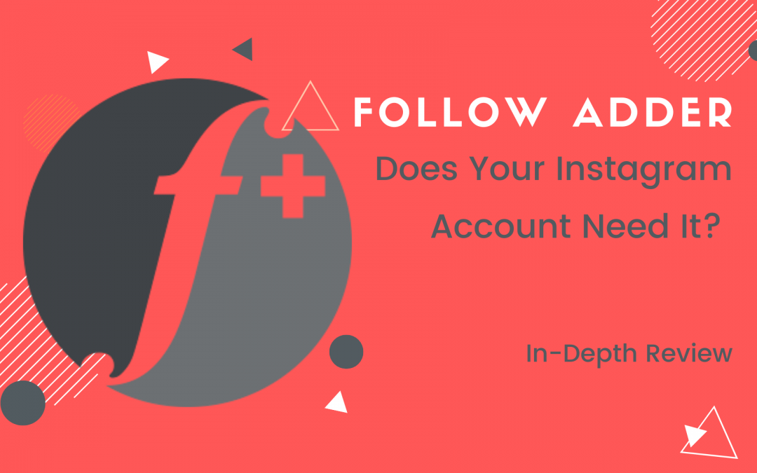Follow Adder Review – Does Your Instagram Account Need It?