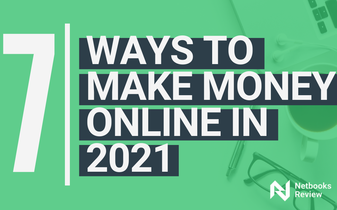 7 Ways To Make Money Online in 2021 & Real Life Example