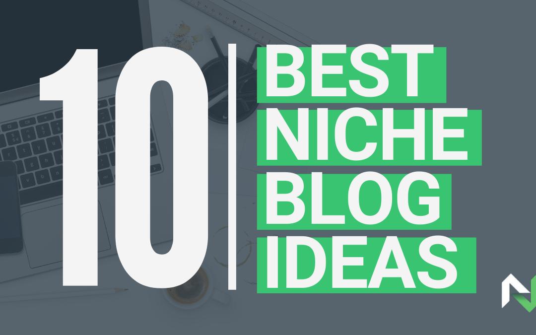 10 Best Blog Niche Ideas To Make Real Money