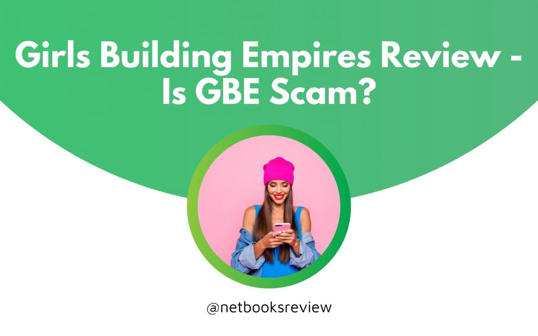 Girls Building Empires Review – Is GBE Scam?