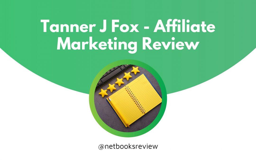 Tanner J Fox Affiliate Marketing Review (2021)